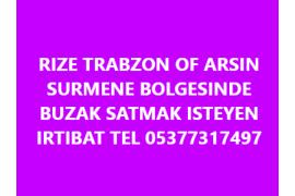 RIZE TRABZON OF ARSIN SURMENE BOLGESINDE BUZAK SATMAK ISTEYEN ARASIN
